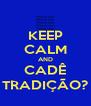 KEEP CALM AND CADÊ TRADIÇÃO? - Personalised Poster A4 size