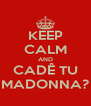 KEEP CALM AND CADÊ TU MADONNA? - Personalised Poster A4 size