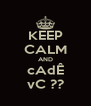KEEP CALM AND cAdÊ vC ?? - Personalised Poster A4 size