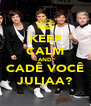 KEEP CALM AND CADÊ VOCÊ JULIAA? - Personalised Poster A4 size