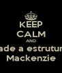 KEEP CALM AND cade a estrutura Mackenzie - Personalised Poster A4 size
