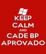 KEEP CALM AND CADE BP APROVADO - Personalised Poster A4 size