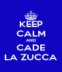 KEEP CALM AND CADE LA ZUCCA - Personalised Poster A4 size