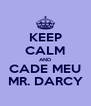 KEEP CALM AND CADE MEU MR. DARCY - Personalised Poster A4 size