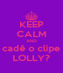 KEEP CALM AND cadê o clipe LOLLY? - Personalised Poster A4 size