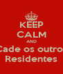KEEP CALM AND Cade os outros Residentes - Personalised Poster A4 size