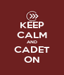 KEEP CALM AND CADET ON - Personalised Poster A4 size