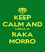 KEEP CALM AND CAELE A RAKA MORRO - Personalised Poster A4 size