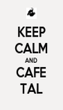KEEP CALM AND CAFE TAL - Personalised Poster A4 size