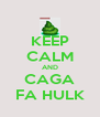 KEEP CALM AND CAGA FA HULK - Personalised Poster A4 size