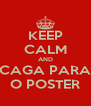 KEEP CALM AND CAGA PARA O POSTER - Personalised Poster A4 size