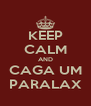 KEEP CALM AND CAGA UM PARALAX - Personalised Poster A4 size