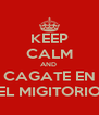 KEEP CALM AND  CAGATE EN EL MIGITORIO - Personalised Poster A4 size