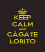 KEEP CALM AND CÁGATE LORITO - Personalised Poster A4 size