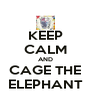 KEEP CALM AND CAGE THE ELEPHANT - Personalised Poster A4 size