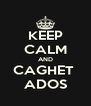 KEEP CALM AND CAGHET  ADOS - Personalised Poster A4 size