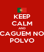 KEEP CALM AND CAGUEM NO POLVO - Personalised Poster A4 size