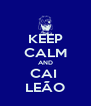 KEEP CALM AND CAI  LEÃO - Personalised Poster A4 size