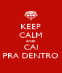 KEEP CALM AND CAI PRA DENTRO - Personalised Poster A4 size