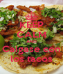 KEEP CALM AND Caigase con los tacos - Personalised Poster A4 size