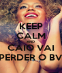 KEEP CALM AND CAIO VAI PERDER O BV - Personalised Poster A4 size