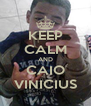 KEEP CALM AND CAIO VINICIUS - Personalised Poster A4 size