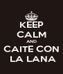 KEEP CALM AND CAITE CON  LA LANA - Personalised Poster A4 size