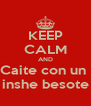 KEEP CALM AND Caite con un  inshe besote - Personalised Poster A4 size