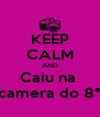 KEEP CALM AND Caiu na  camera do 8° - Personalised Poster A4 size
