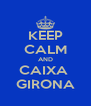 KEEP CALM AND CAIXA  GIRONA - Personalised Poster A4 size