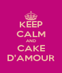 KEEP CALM AND CAKE D'AMOUR - Personalised Poster A4 size