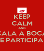 KEEP CALM AND CALA A BOCA E PARTICIPA - Personalised Poster A4 size