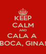 KEEP CALM AND CALA A  BOCA, GINA! - Personalised Poster A4 size