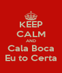 KEEP CALM AND Cala Boca Eu to Certa - Personalised Poster A4 size