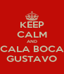 KEEP CALM AND CALA BOCA GUSTAVO - Personalised Poster A4 size