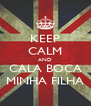 KEEP CALM AND CALA BOCA MINHA FILHA - Personalised Poster A4 size
