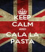 KEEP CALM AND CALA LA PASTA - Personalised Poster A4 size