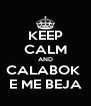 KEEP CALM AND CALABOK  E ME BEJA - Personalised Poster A4 size