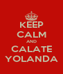 KEEP CALM AND CALATE YOLANDA - Personalised Poster A4 size