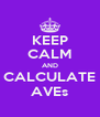 KEEP CALM AND CALCULATE AVEs - Personalised Poster A4 size