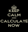 KEEP CALM AND CALCULATE NOW - Personalised Poster A4 size