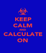 KEEP CALM AND CALCULATE ON - Personalised Poster A4 size