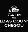 KEEP CALM AND CALDAS COUNTRY CHEGOU - Personalised Poster A4 size