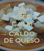 KEEP CALM AND CALDO DE QUESO - Personalised Poster A4 size