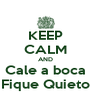 KEEP CALM AND Cale a boca Fique Quieto - Personalised Poster A4 size