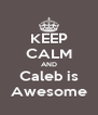 KEEP CALM AND Caleb is Awesome - Personalised Poster A4 size