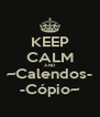 KEEP CALM AND ~Calendos- -Cópio~ - Personalised Poster A4 size