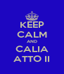 KEEP CALM AND CALIA ATTO II - Personalised Poster A4 size