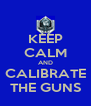 KEEP CALM AND CALIBRATE THE GUNS - Personalised Poster A4 size