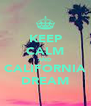 KEEP CALM AND CALIFORNIA DREAM - Personalised Poster A4 size